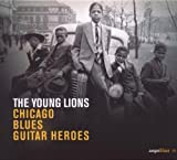 The Young Lions - Chicago Blues Guitar Heroes