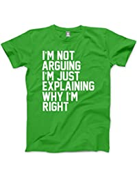 I'm Not Arguing I'm Just Explaining Why I'm Right - Funny Hipster Fashion - Unisex T-Shirt Various Colours and Sizes XS - 3XL