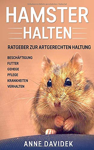 Hamster halten: Ratgeber zur artgerechten Haltung - Beschäftigung | Futter | Gehege | Pflege | Krankheiten | Verhalten