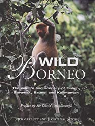 Wild Borneo: The Wildlife and Scenery of Sabah, Sarawak, Brunei and Kalimantan by N Garbutt (2008-04-12)