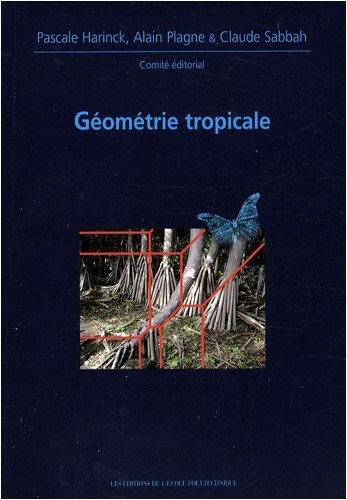 Géometrie Tropicale Journees Mathematiques X-Ups 2008 de Pascale Harinck (25 décembre 2008) Broché