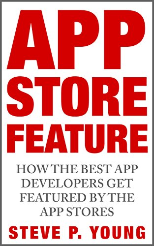 App Store Feature: How the Best App Developers Get Featured by The App Stores: The step by step process to get your app featured by Apple (English Edition)