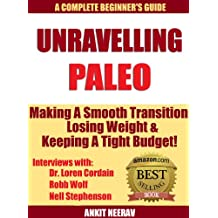 Unravelling Paleo: Beginners Guide to Paleo & Interviews with Robb Wolf, Dr. Loren Cordain & Nell Stephenson & Where to find Hundreds of Paleo Recipes ... Paleo Series Book 1) (English Edition)