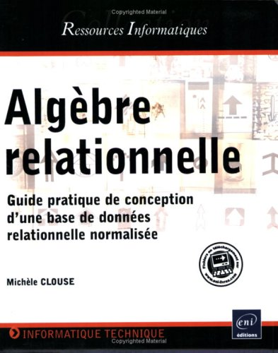 Algèbre relationnelle - Guide pratique de conception d une base de données relationnelle normalisée par Michelle CLOUSE