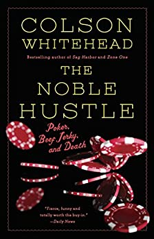 The Noble Hustle: Poker, Beef Jerky, and Death von [Whitehead, Colson]