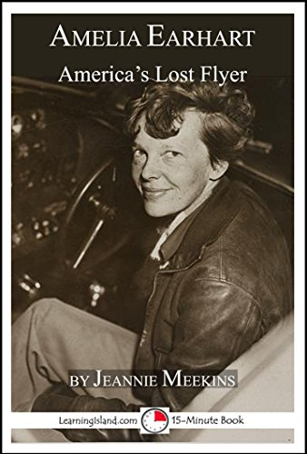 Amelia Earhart: America's Lost Flyer: A 15-Minute Biography (15-Minute Books Book 639) (English (Earhart Amelia Für Kinder)