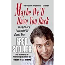 Maybe We'll Have You Back: The Life of a Perennial TV Guest Star by Fred Stoller (2014-09-18)