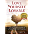 Love Yourself Lovable: Realising Your Authentic Loving Self Through The Profound Yet Simple Practice Of Ho'oponopono (How To Love Yourself Book 1)