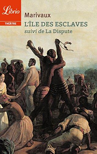 L'Île Des Esclaves. Suivi De La Dispute