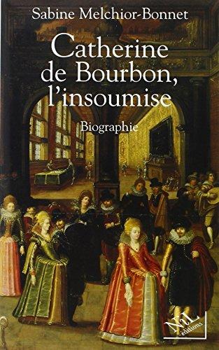 CATHERINE DE BOURBON INSOUMISE par SABINE MELCHIOR-BONNET