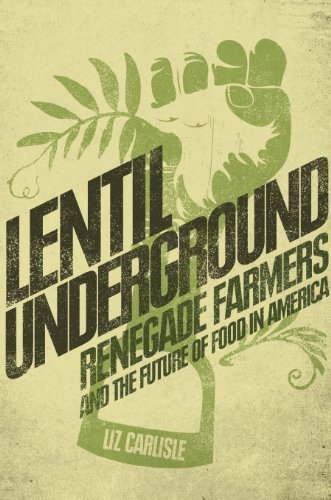 Lentil Underground: Renegade Farmers and the Future of Food in America Hardcover ¨C January 22, 2015