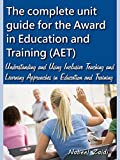 The complete unit guide for the Award in Education and Training (AET): Understanding and Using Inclusive Teaching and Learning Approaches in Education and Training (English Edition)