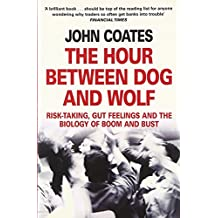 The Hour Between Dog and Wolf: Risk-Taking, Gut Feelings and the Biology of Boom and Bust
