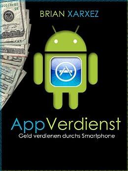 AppVerdienst - Geld verdienen durchs Smartphone von [Xarxez, Brian]