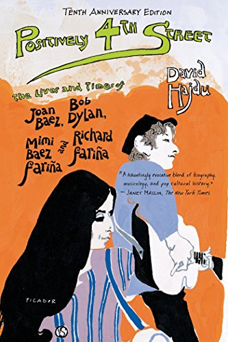 Positively 4th Street: The Lives and Times of Joan Baez, Bob Dylan ...