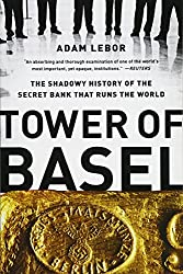Tower of Basel: The Shadowy History of the Secret Bank that Runs the World