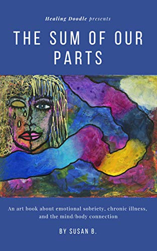 Healing Doodle Presents - The Sum of Our Parts: An Art Book about Emotional Sobriety, Chronic Illness, and the Mind/Body Connection (English Edition)
