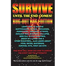 Survive Until The End Comes - (Bug-Out Bag Edition): Survive Earthquakes, Floods, Tornadoes, Hurricanes, Terrorist Attacks, War, Bird Flu, Shooters, & ... Water, Bartering, First Aid & Survival Kits by David Presnell (2013-06-15)