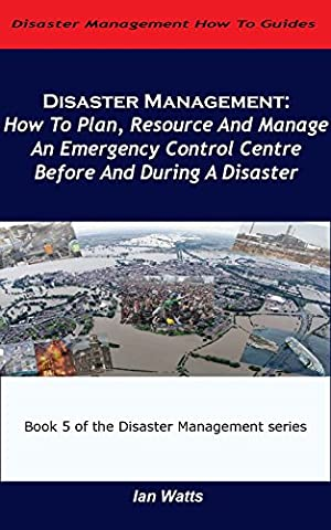 Disaster Management: How to Plan, Resource and Manage an Emergency