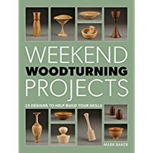 Weekend Woodturning Projects: 25 Designs to Help Build Your Skills (English Edition)
