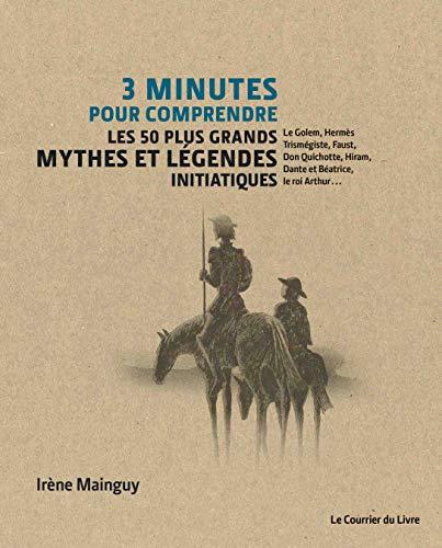 3 minutes pour comprendre 50 mythes et légendes initiatiques par
