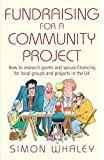 Fundraising for a Community Project: How to Research Grants and Secure Financing for Local Groups and Projects in the UK