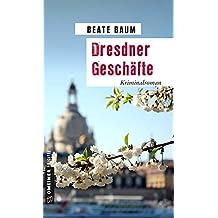 Dresdner Geschäfte: Kriminalroman (Kriminalromane im GMEINER-Verlag)