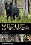 Wildlife of the Pacific Northwest: Tracking and Identifying Mammals, Birds, Reptiles, Amphibians, and Invertebrates (Timber Press Field Guide Series)