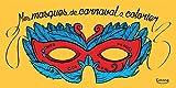 Mes masques de carnaval à colorier...