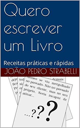Quero escrever um Livro: Receitas práticas e rápidas (Portuguese Edition) por João Pedro Strabelli