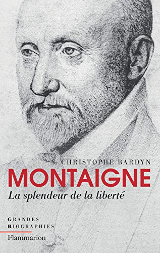 Montaigne: La splendeur de la liberté (Grandes biographies) par Christophe Bardyn