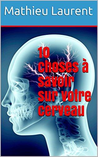 10 choses à savoir sur votre cerveau (Revue scientifique t. 1) par Mathieu LAURENT