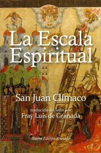 La escala espiritual: En que se describen treinta escalones por donde pueden subir las almas devotas a la cumbre de la perfección por San Juan Clímaco