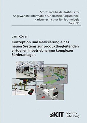 Konzeption und Realisierung eines neuen Systems zur produktbegleitenden virtuellen Inbetriebnahme komplexer Förderanlagen (Schriftenreihe des ... an der Universität Karlsruhe (TH))