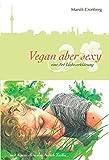 Vegan aber sexy: eine Art Liebeserklärung