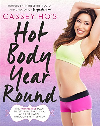 Cassey Ho's Hot Body Year-Round: The POP Pilates Plan to Get Slim, Eat Clean, and Live Happy Through Every Season par Cassey Ho