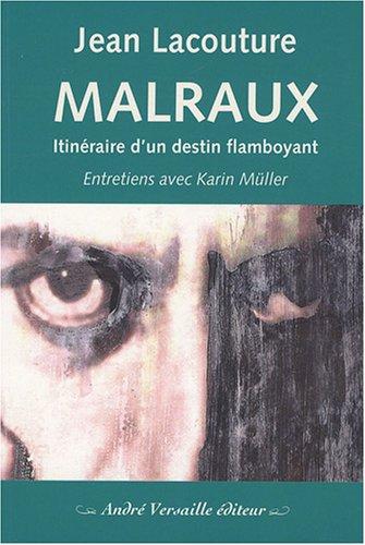 Malraux : Itinéraire d'un destin flamboyant par Jean Lacouture