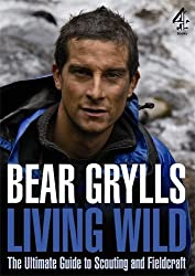 Living Wild: The Ultimate Guide to Scouting and Fieldcraft by Bear Grylls (2010-06-14)