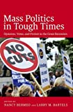 Mass Politics in Tough Times: Opinions, Votes and Protest in the Great Recession