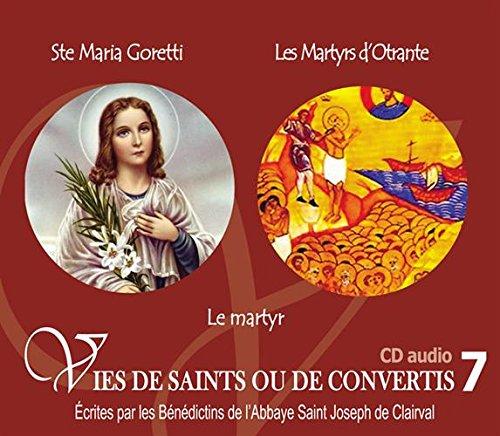 Vies de saints et de convertis T7 : Sainte Maria Goretti et Les martyrs d'Ottrante. Le martyr de la Foi