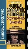 Der große National Geographic Photoguide Schwarz-Weiß-Fotografie: Geheimnisse der Profi-Fotografie