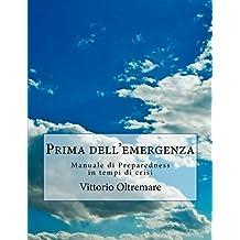 Prima dell'emergenza: Manuale di Preparedness in tempi di crisi (Italian Edition)