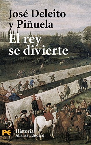 El rey se divierte (El Libro De Bolsillo - Historia) por José Deleito y Piñuela