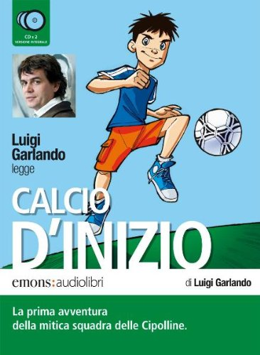 Calcio d'inizio letto da Luigi Garlando. Audiolibro. 2 CD Audio (Ragazzi) por Luigi Garlando