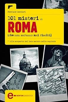 101 misteri di Roma che non saranno mai risolti (eNewton Saggistica) (Italian Edition) de [Cacciari, Patrizio]