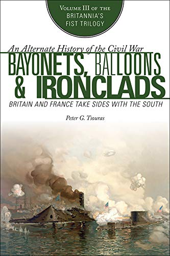 Bayonets, Balloons & Ironclads: Britain and France Take Sides with the South (Britannia's First Trilogy Book 3) (English Edition)