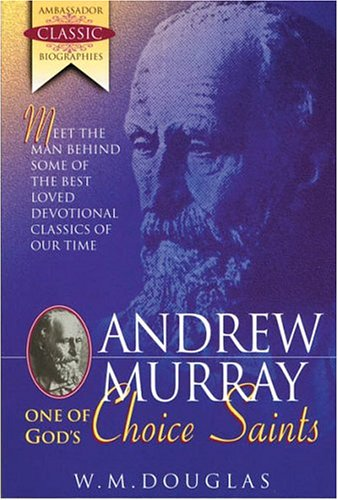 Andrew Murray: One of God's Choice Saints (Ambassador classic biographies)