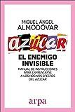 Azúcar. El enemigo invisible: Manual de instrucciones para enfrentarse a los nocivos efectos del...