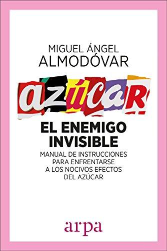 Azúcar : el enemigo invisible : manual de instrucciones para enfrentarse a los nocivos efectos del azúcar por Miguel Ángel Almodóvar Martín
