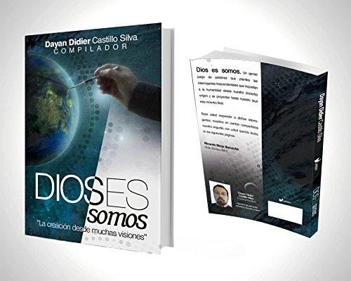 Dios(es) Somos: La creación desde muchas visiones por Dayan Didier Castillo Silva